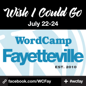 Wish I Could Go to WordCamp Fayetteville